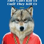 They Can't Kill Us Until They Kill Us by [Abdurraqib, Hanif] Book cover. Blue background, picture of wolf head and chest on a man's body wearing a red track suit with white strips down the shoulders and arms, and a thick gold chain around its neck.