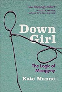 book coover for Kate Manne's Down Girl: a muted teal green background with a stick figure made of string holding the head of another string figure down.  The title is in white text about a third of the way down the page.  the subtitle, the logic of misogyny, is is in pink text below the second head of the string figure.